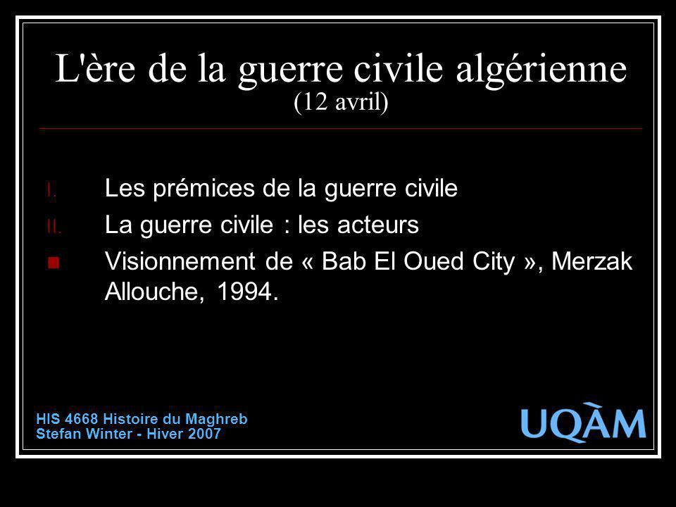 L'ère de la guerre civile algérienne (12 avril) I. Les prémices de la guerre civile II. La guerre civile : les acteurs Visionnement de « Bab El Oued C