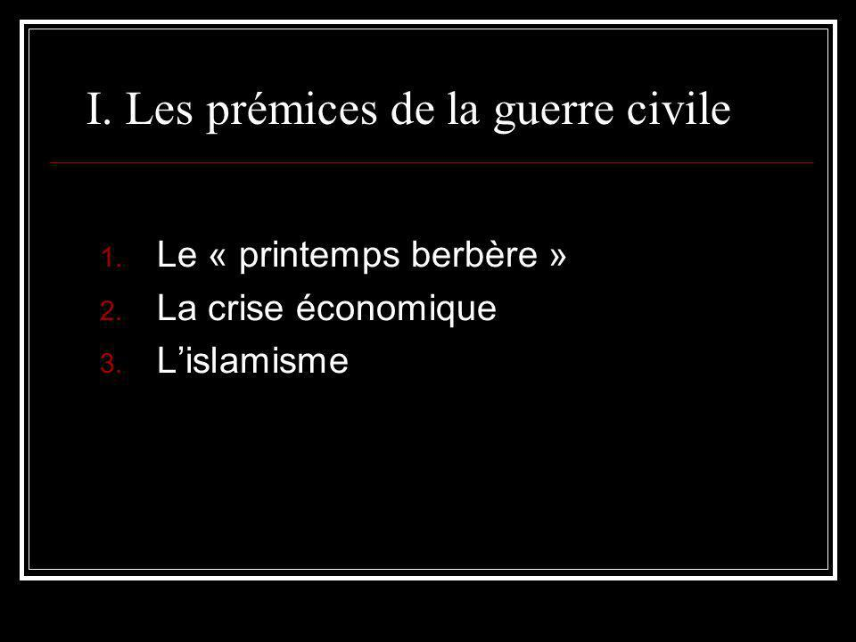 I. Les prémices de la guerre civile 1. Le « printemps berbère » 2. La crise économique 3. Lislamisme