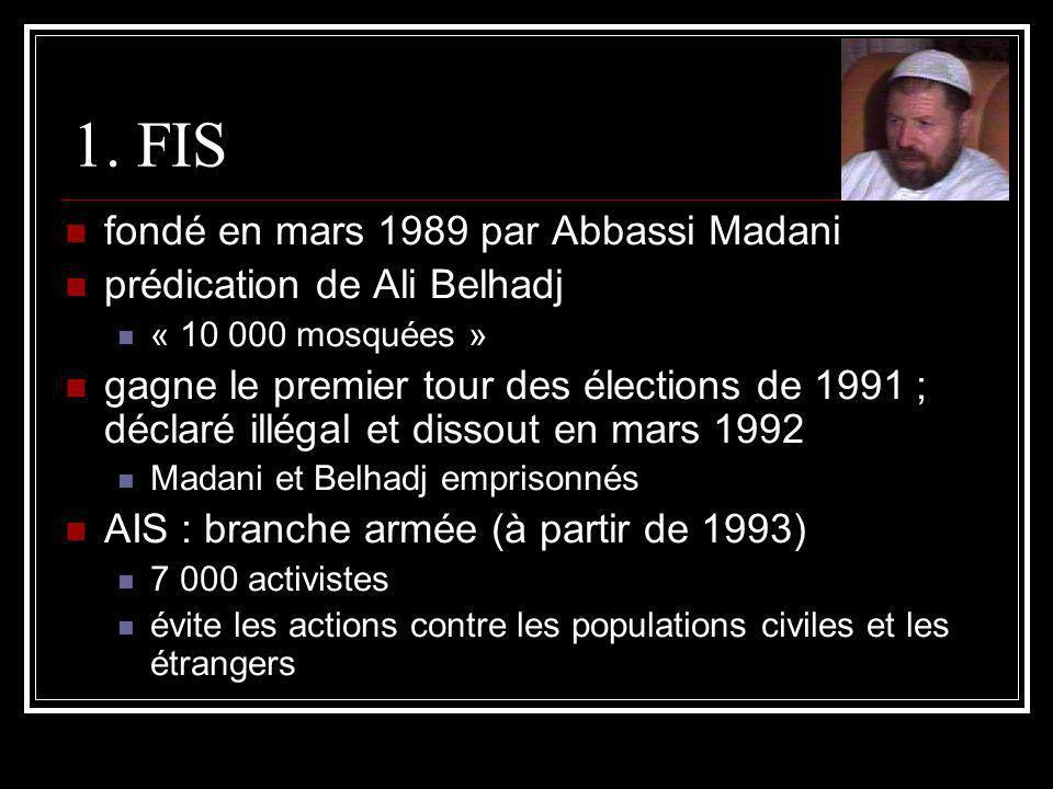 1. FIS fondé en mars 1989 par Abbassi Madani prédication de Ali Belhadj « 10 000 mosquées » gagne le premier tour des élections de 1991 ; déclaré illé