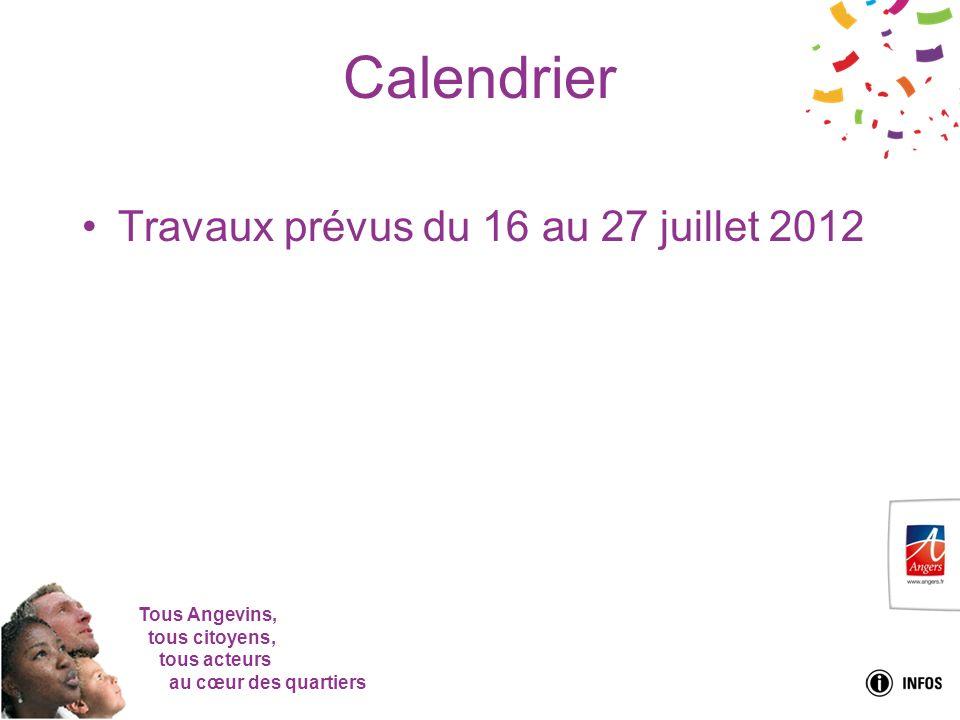 Tous Angevins, tous citoyens, tous acteurs au cœur des quartiers Calendrier Travaux prévus du 16 au 27 juillet 2012