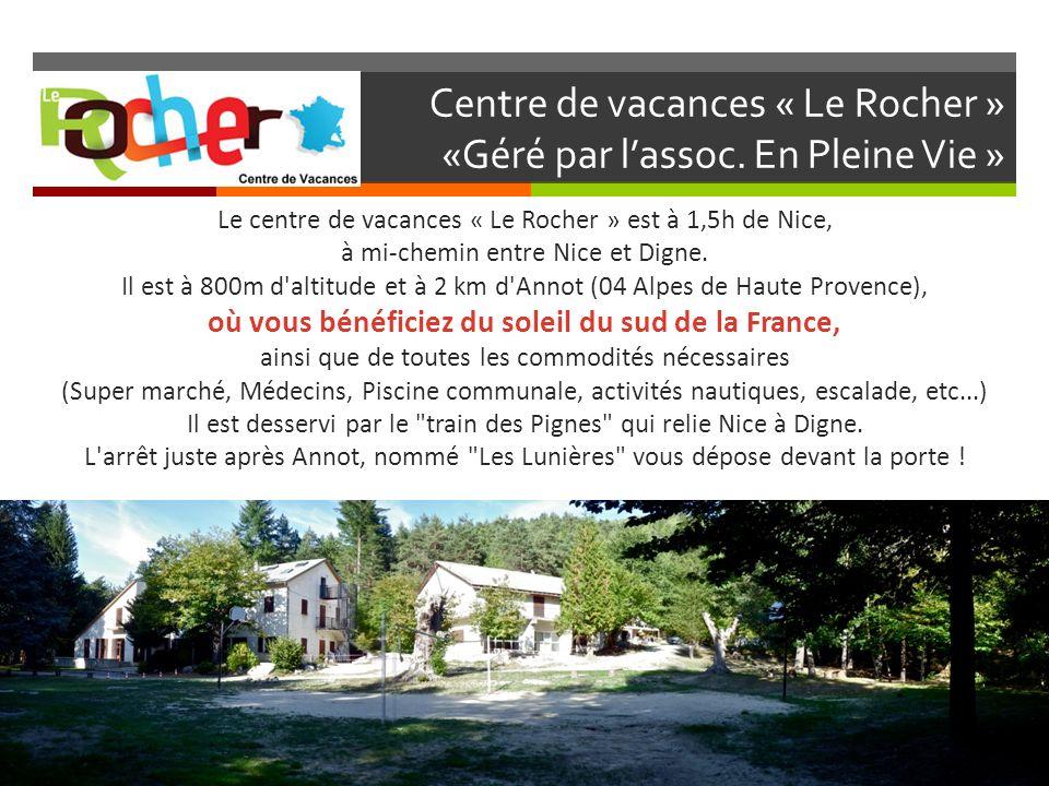 Centre de vacances « Le Rocher » «Géré par lassoc. En Pleine Vie » Le centre de vacances « Le Rocher » est à 1,5h de Nice, à mi-chemin entre Nice et D