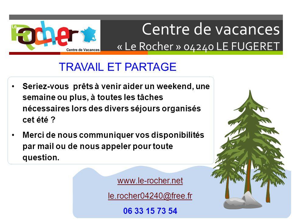 Centre de vacances « Le Rocher » 04240 LE FUGERET TRAVAIL ET PARTAGE Seriez-vous prêts à venir aider un weekend, une semaine ou plus, à toutes les tâc