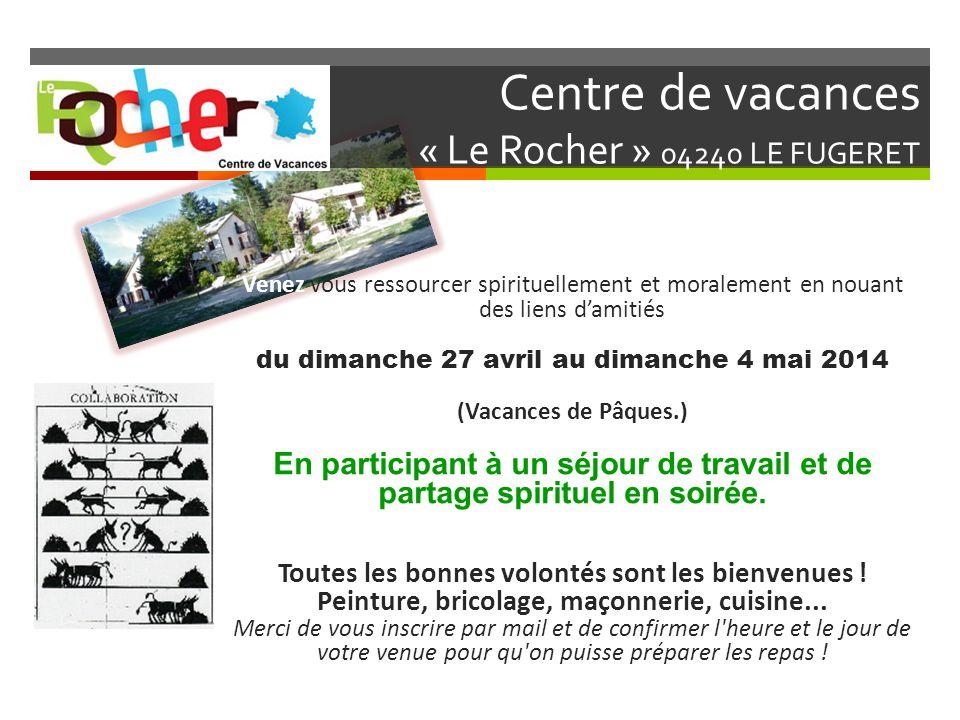 Centre de vacances « Le Rocher » 04240 LE FUGERET Venez vous ressourcer spirituellement et moralement en nouant des liens damitiés du dimanche 27 avri