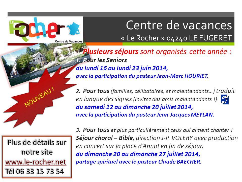 Centre de vacances « Le Rocher » 04240 LE FUGERET Plusieurs séjours sont organisés cette année : 1. Pour les Seniors du lundi 16 au lundi 23 juin 2014