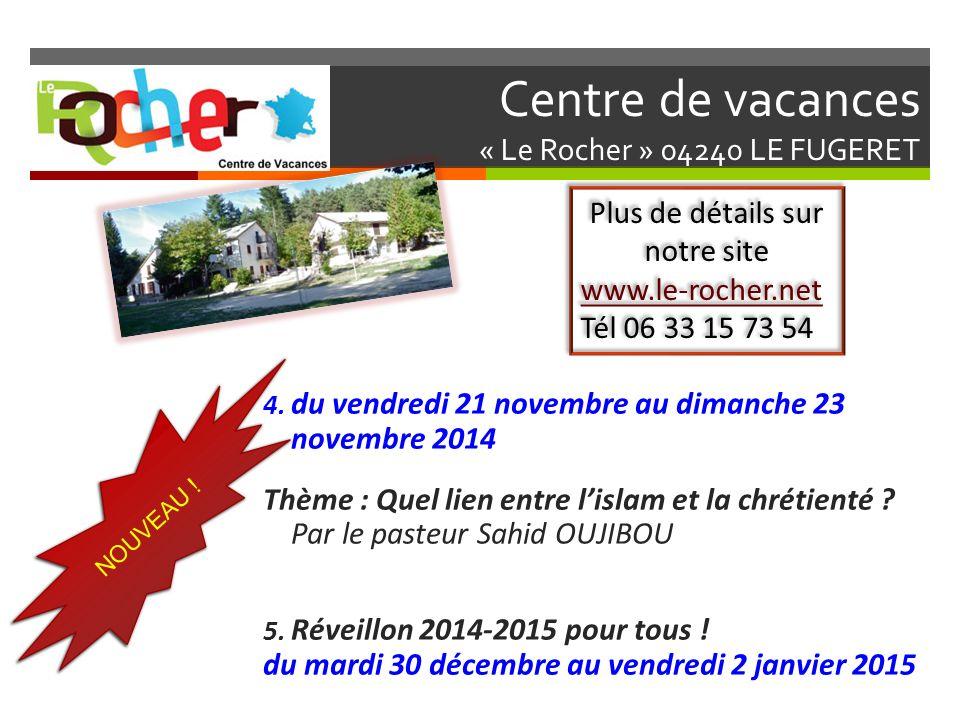 Centre de vacances « Le Rocher » 04240 LE FUGERET 4. du vendredi 21 novembre au dimanche 23 novembre 2014 Thème : Quel lien entre lislam et la chrétie