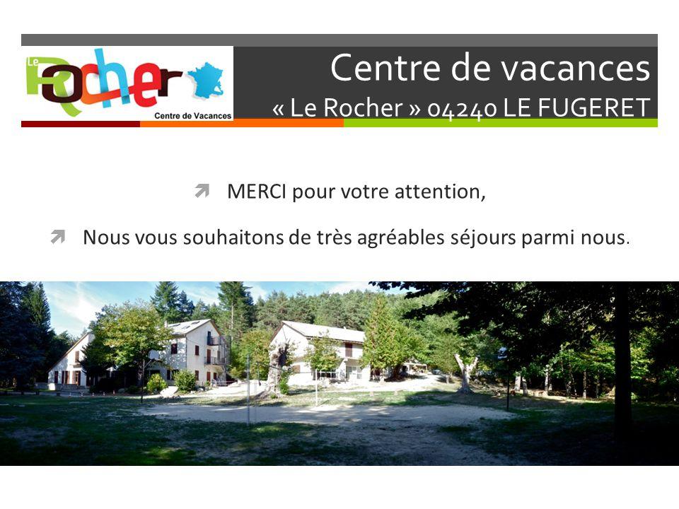 Centre de vacances « Le Rocher » 04240 LE FUGERET MERCI pour votre attention, Nous vous souhaitons de très agréables séjours parmi nous.