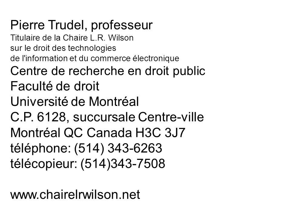 Pierre Trudel, professeur Titulaire de la Chaire L.R. Wilson sur le droit des technologies de l'information et du commerce électronique Centre de rech