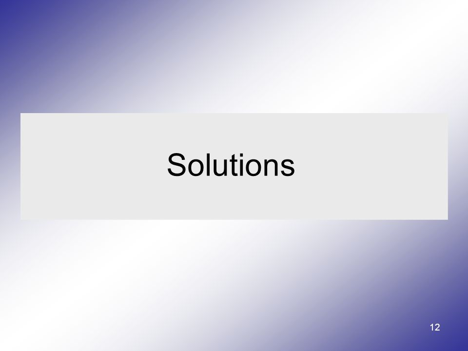 12 Solutions