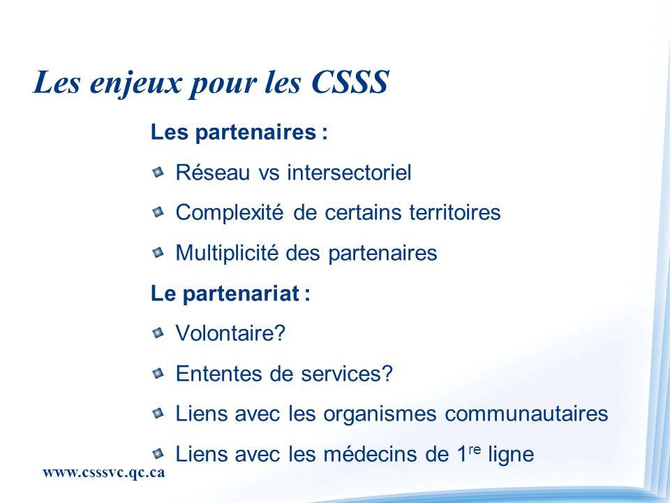 www.csssvc.qc.ca Les enjeux pour les CSSS Les partenaires : Réseau vs intersectoriel Complexité de certains territoires Multiplicité des partenaires Le partenariat : Volontaire.
