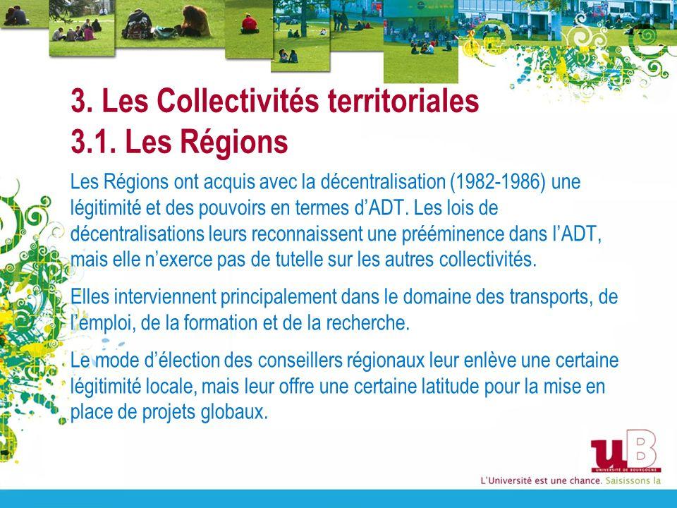 3. Les Collectivités territoriales 3.1. Les Régions Les Régions ont acquis avec la décentralisation (1982-1986) une légitimité et des pouvoirs en term