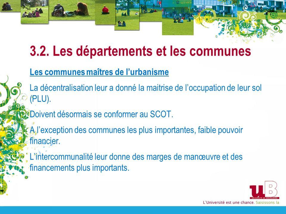 3.2. Les départements et les communes Les communes maîtres de lurbanisme La décentralisation leur a donné la maitrise de loccupation de leur sol (PLU)