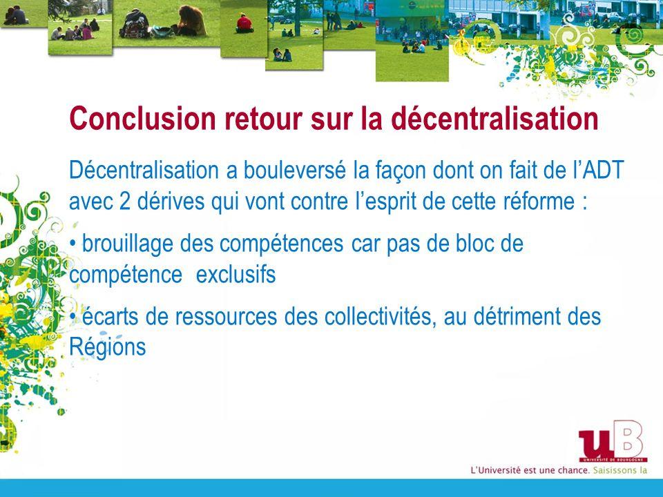 Conclusion retour sur la décentralisation Décentralisation a bouleversé la façon dont on fait de lADT avec 2 dérives qui vont contre lesprit de cette