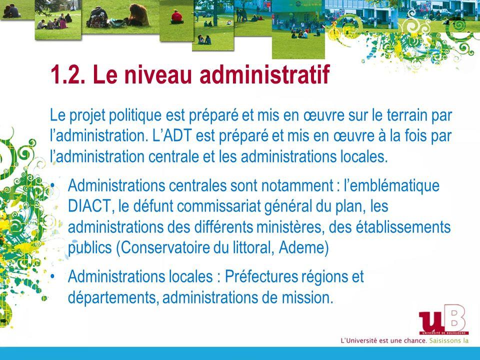1.2. Le niveau administratif Le projet politique est préparé et mis en œuvre sur le terrain par ladministration. LADT est préparé et mis en œuvre à la