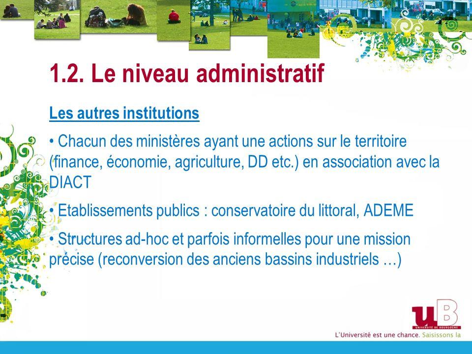 1.2. Le niveau administratif Les autres institutions Chacun des ministères ayant une actions sur le territoire (finance, économie, agriculture, DD etc
