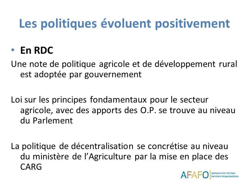 Les politiques évoluent positivement En RDC Une note de politique agricole et de développement rural est adoptée par gouvernement Loi sur les principes fondamentaux pour le secteur agricole, avec des apports des O.P.
