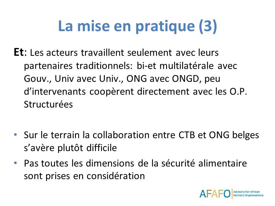 La mise en pratique (3) Et: Les acteurs travaillent seulement avec leurs partenaires traditionnels: bi-et multilatérale avec Gouv., Univ avec Univ., O