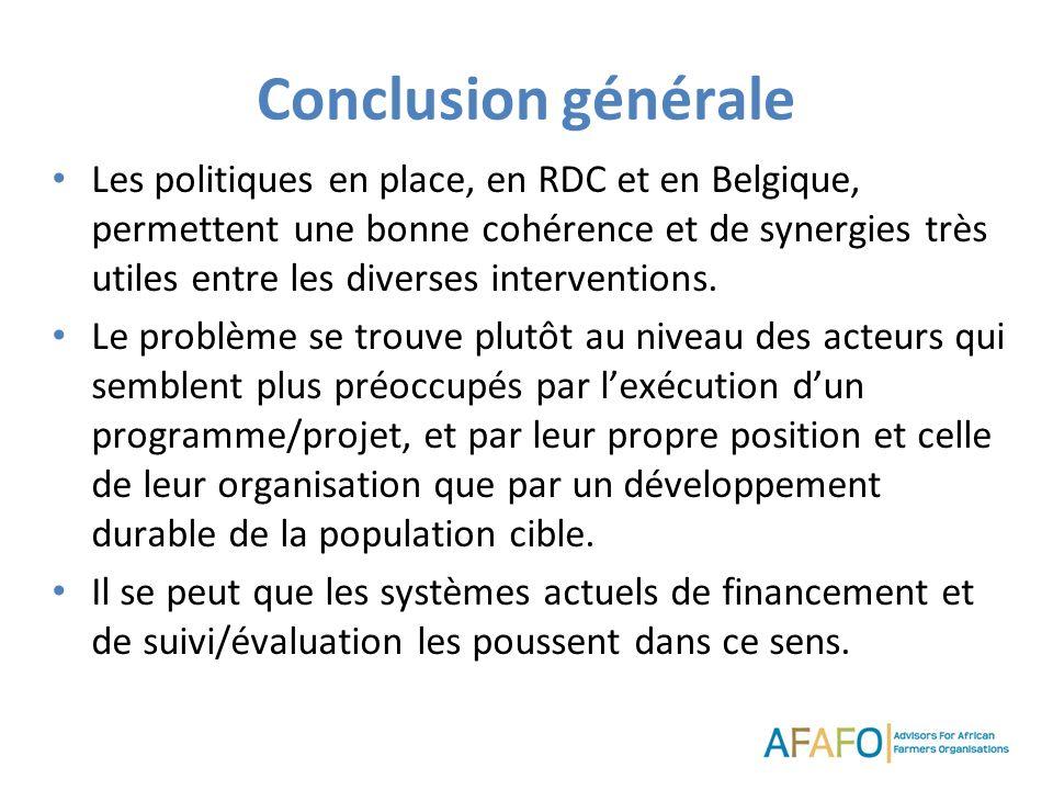 Conclusion générale Les politiques en place, en RDC et en Belgique, permettent une bonne cohérence et de synergies très utiles entre les diverses interventions.