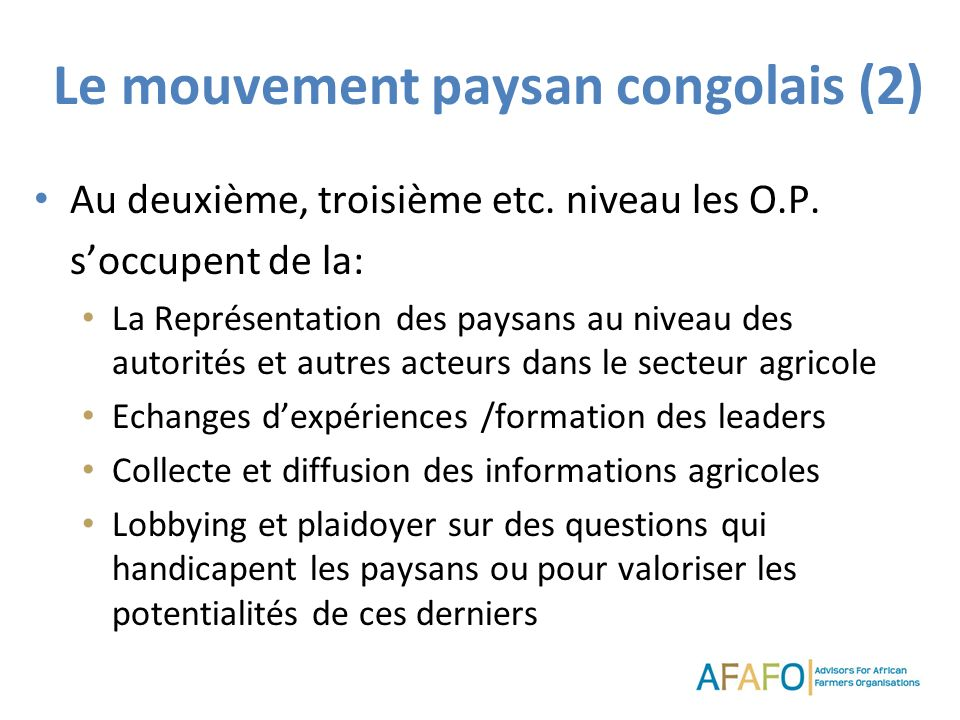 Le mouvement paysan congolais (2) Au deuxième, troisième etc. niveau les O.P. soccupent de la: La Représentation des paysans au niveau des autorités e