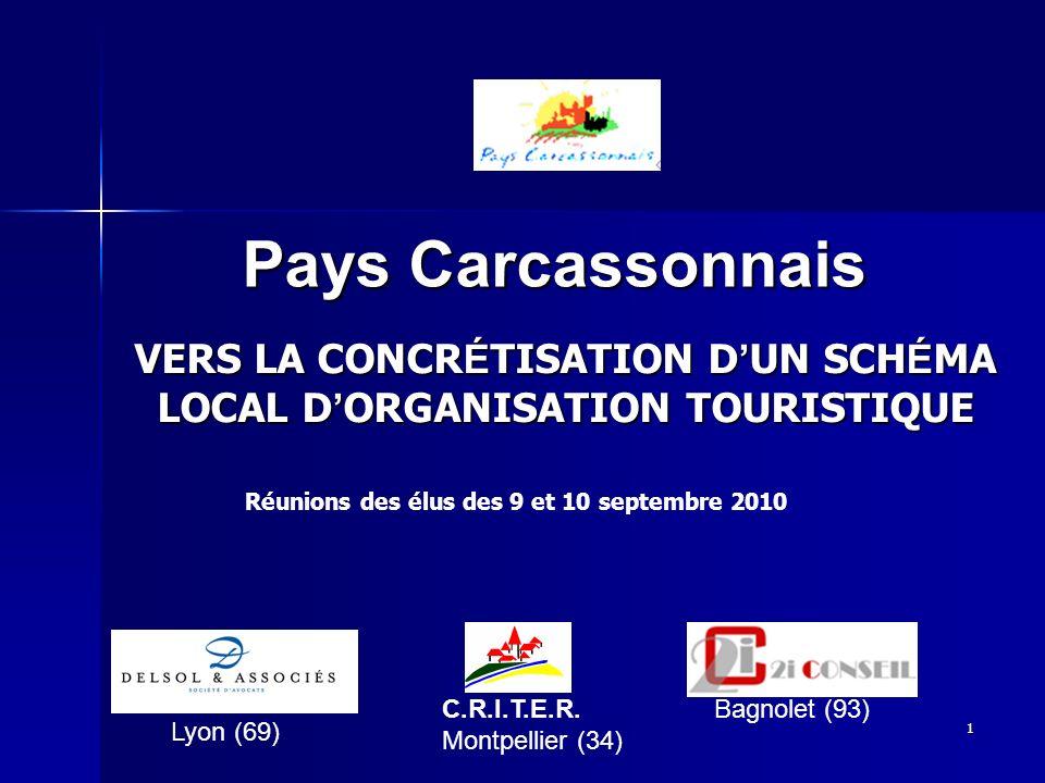 1 C.R.I.T.E.R. Montpellier (34) Pays Carcassonnais VERS LA CONCR É TISATION D UN SCH É MA LOCAL D ORGANISATION TOURISTIQUE Lyon (69) Bagnolet (93) Réu