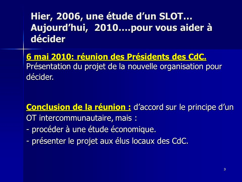 3 Hier, 2006, une étude dun SLOT… Aujourdhui, 2010….pour vous aider à décider 6 mai 2010: réunion des Présidents des CdC.