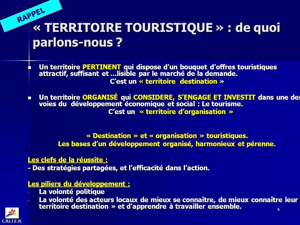 6 « TERRITOIRE TOURISTIQUE » : de quoi parlons-nous ? Un territoire PERTINENT qui dispose dun bouquet doffres touristiques attractif, suffisant et …li