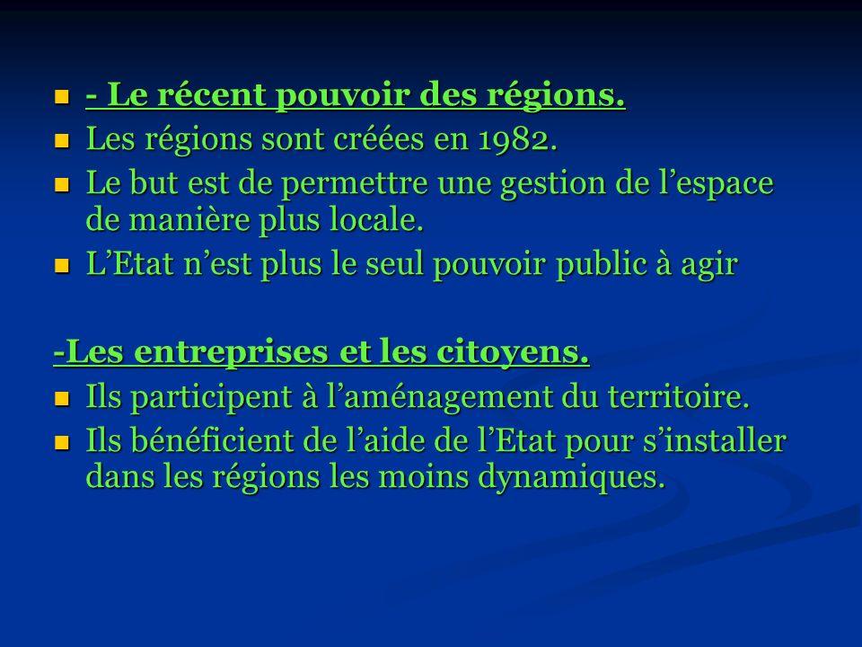 - Le récent pouvoir des régions. - Le récent pouvoir des régions. Les régions sont créées en 1982. Les régions sont créées en 1982. Le but est de perm