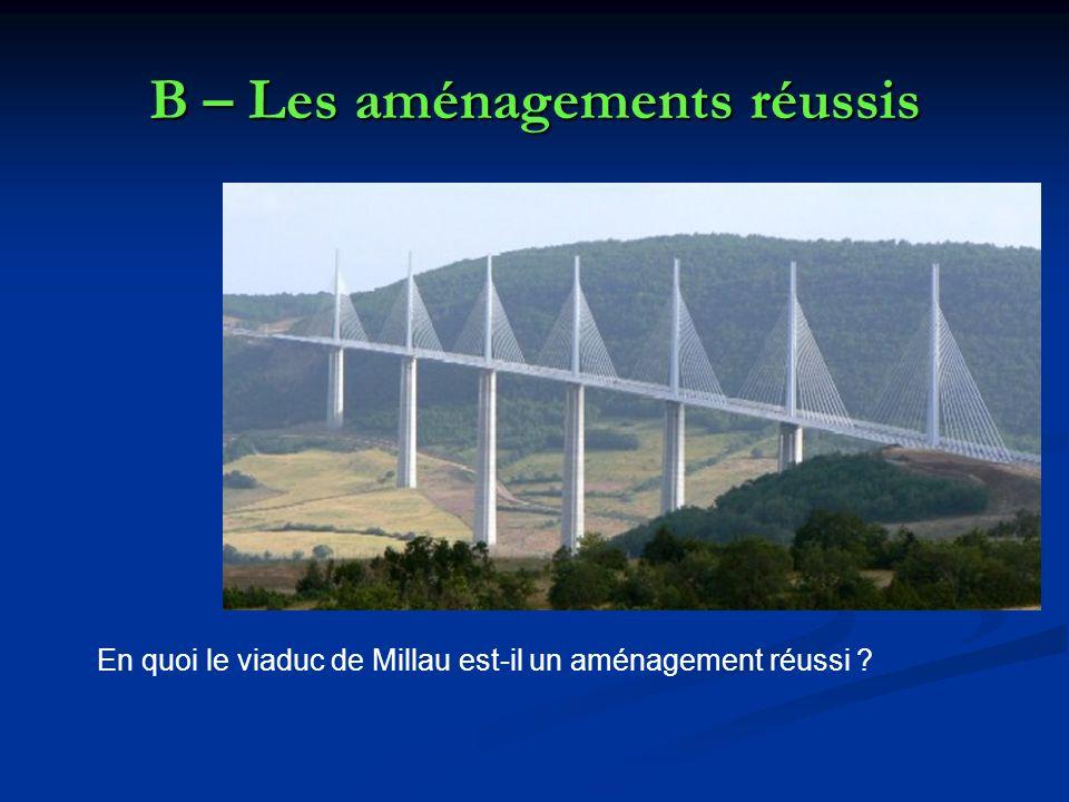 B – Les aménagements réussis En quoi le viaduc de Millau est-il un aménagement réussi ?