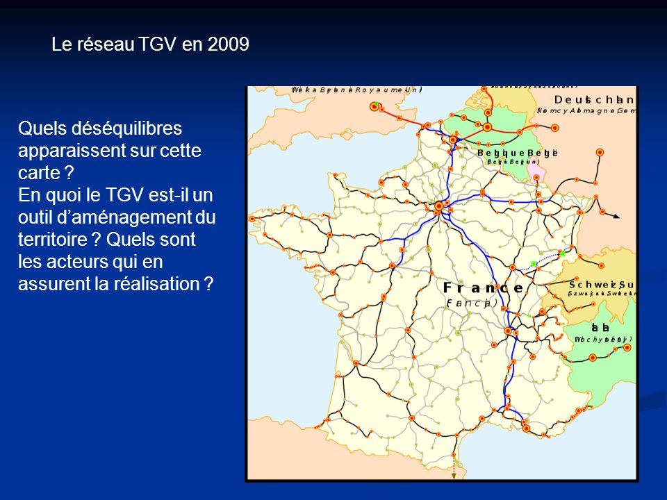 Le réseau TGV en 2009 Quels déséquilibres apparaissent sur cette carte ? En quoi le TGV est-il un outil daménagement du territoire ? Quels sont les ac