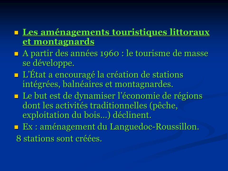 Les aménagements touristiques littoraux et montagnards Les aménagements touristiques littoraux et montagnards A partir des années 1960 : le tourisme d