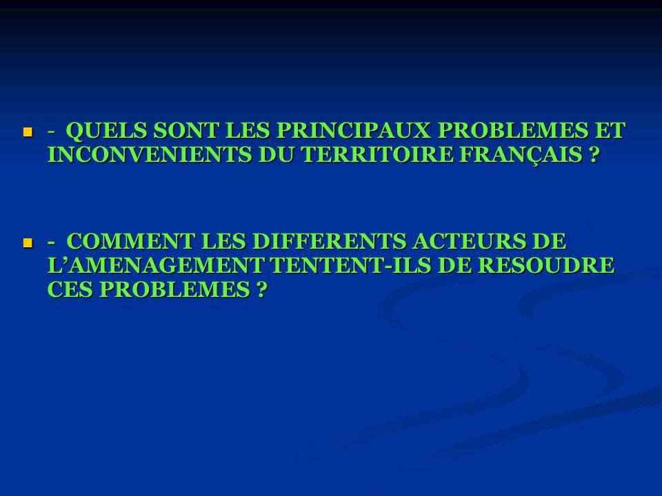 - QUELS SONT LES PRINCIPAUX PROBLEMES ET INCONVENIENTS DU TERRITOIRE FRANÇAIS ? - QUELS SONT LES PRINCIPAUX PROBLEMES ET INCONVENIENTS DU TERRITOIRE F