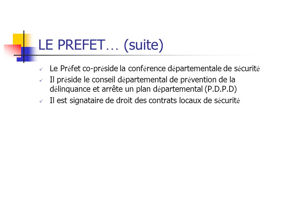 LE PREFET … (suite) Le Pr é fet co-pr é side la conf é rence d é partementale de s é curit é Il pr é side le conseil d é partemental de pr é vention d