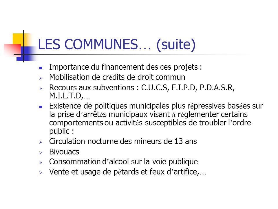 LES COMMUNES … (suite) Importance du financement des ces projets : Mobilisation de cr é dits de droit commun Recours aux subventions : C.U.C.S, F.I.P.