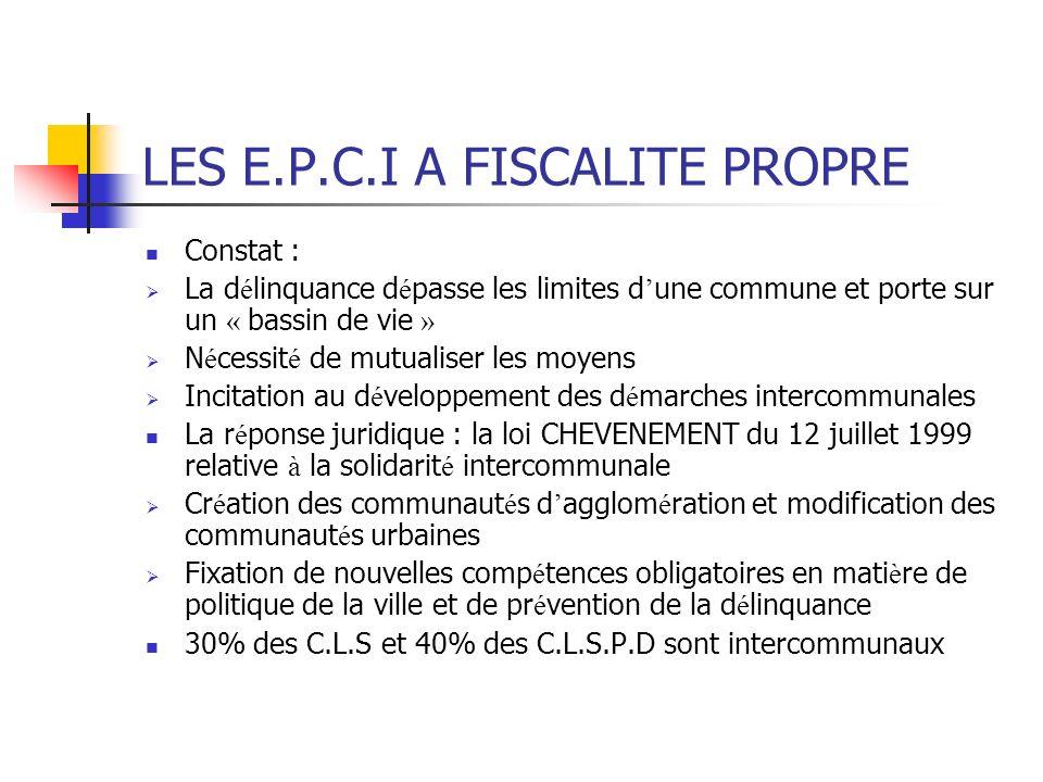 LES E.P.C.I A FISCALITE PROPRE Constat : La d é linquance d é passe les limites d une commune et porte sur un « bassin de vie » N é cessit é de mutual