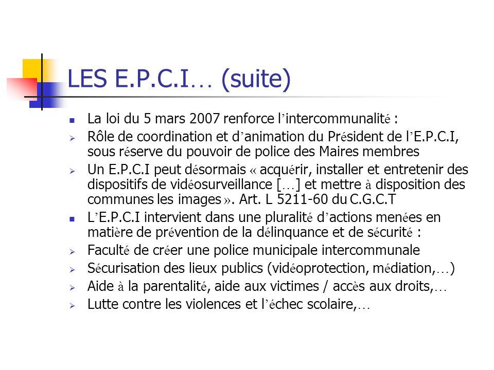 LES E.P.C.I … (suite) La loi du 5 mars 2007 renforce l intercommunalit é : Rôle de coordination et d animation du Pr é sident de l E.P.C.I, sous r é s