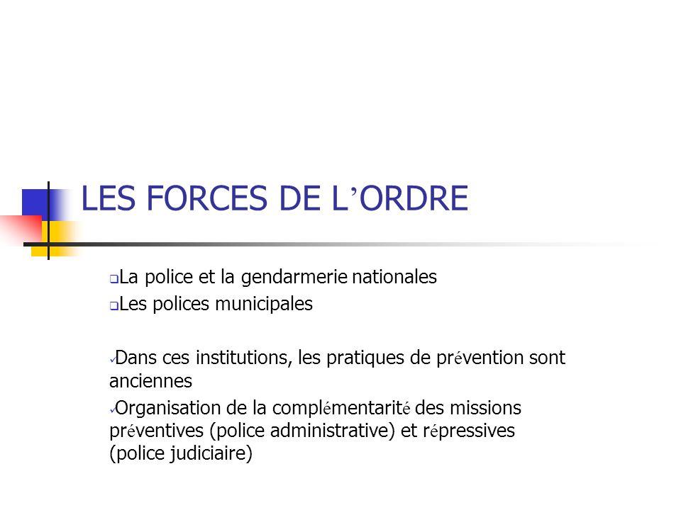 LES FORCES DE L ORDRE La police et la gendarmerie nationales Les polices municipales Dans ces institutions, les pratiques de pr é vention sont ancienn