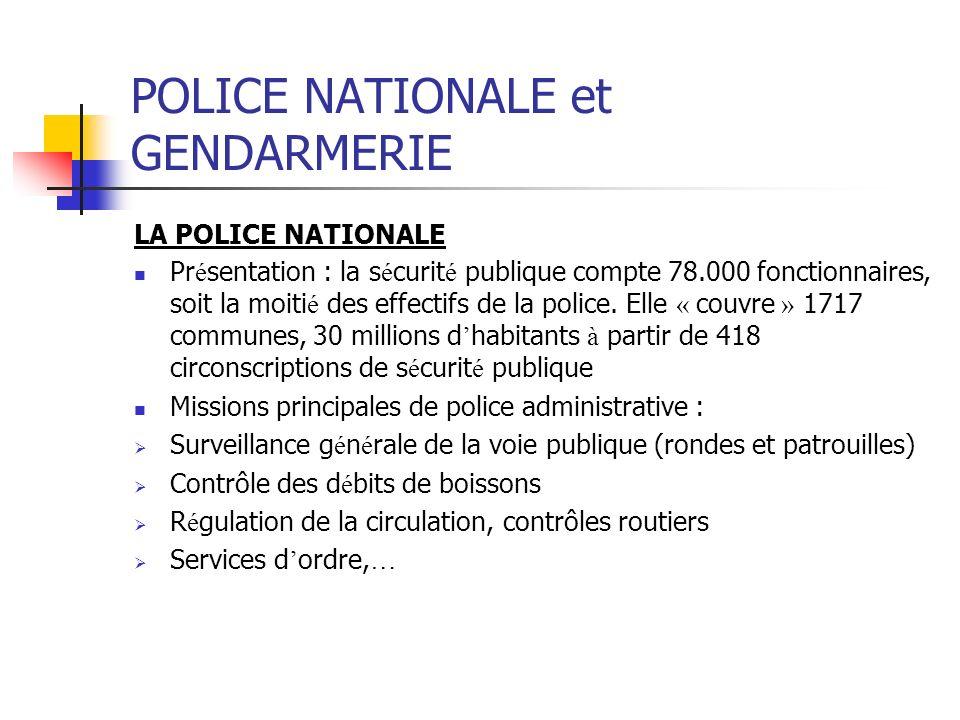 POLICE NATIONALE et GENDARMERIE LA POLICE NATIONALE Pr é sentation : la s é curit é publique compte 78.000 fonctionnaires, soit la moiti é des effecti