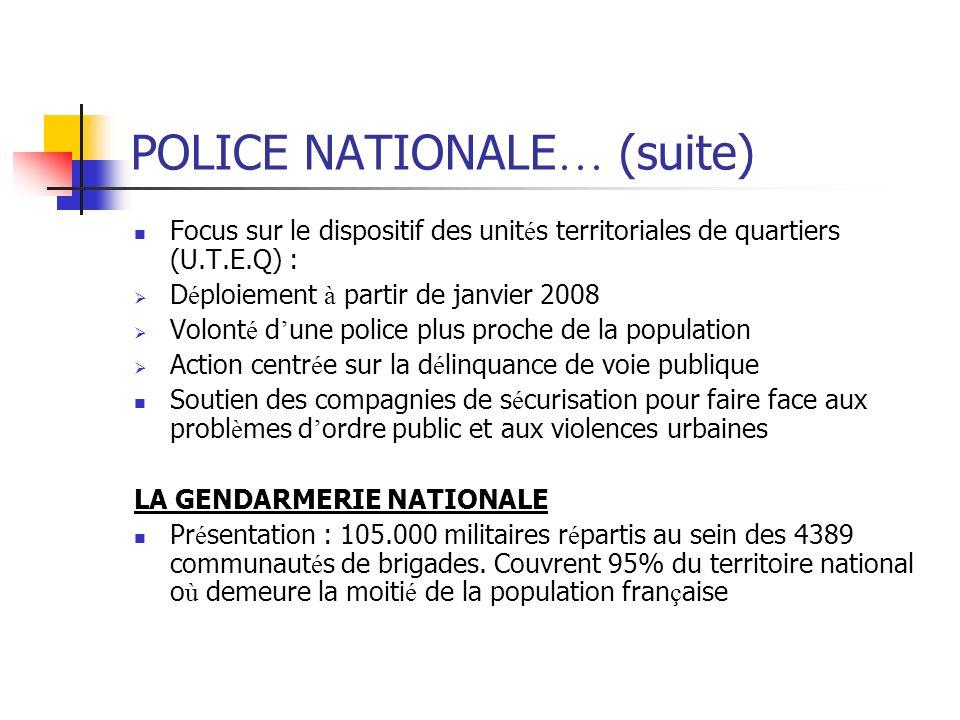 POLICE NATIONALE … (suite) Focus sur le dispositif des unit é s territoriales de quartiers (U.T.E.Q) : D é ploiement à partir de janvier 2008 Volont é