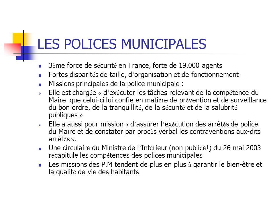 LES POLICES MUNICIPALES 3 è me force de s é curit é en France, forte de 19.000 agents Fortes disparit é s de taille, d organisation et de fonctionneme