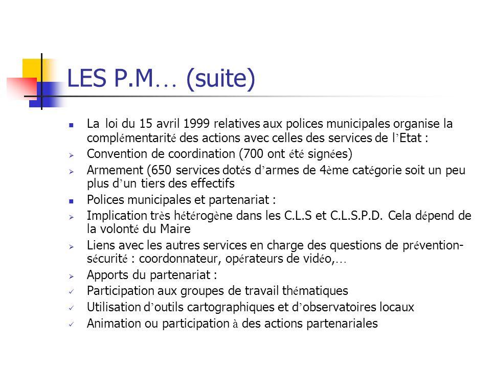 LES P.M … (suite) La loi du 15 avril 1999 relatives aux polices municipales organise la compl é mentarit é des actions avec celles des services de l E