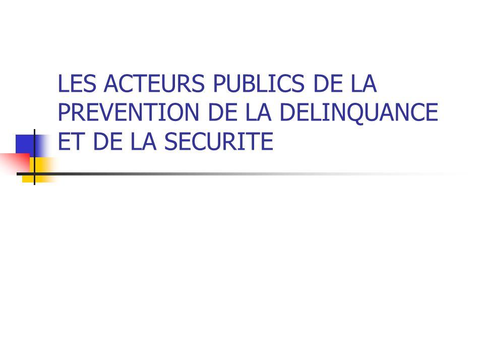LES ACTEURS PUBLICS DE LA PREVENTION DE LA DELINQUANCE ET DE LA SECURITE