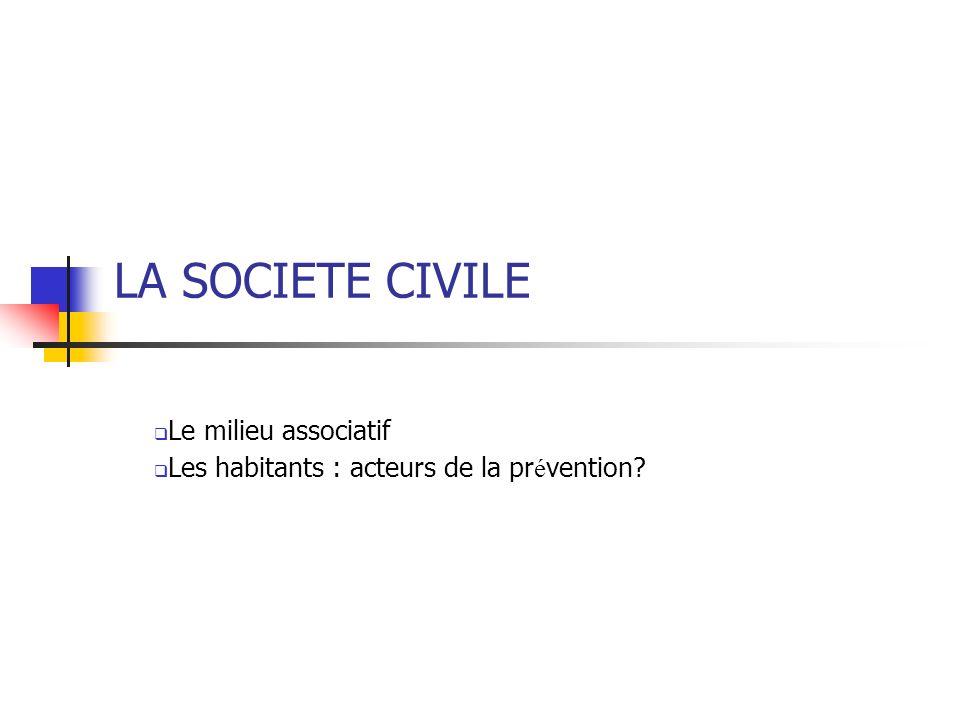 LA SOCIETE CIVILE Le milieu associatif Les habitants : acteurs de la pr é vention?