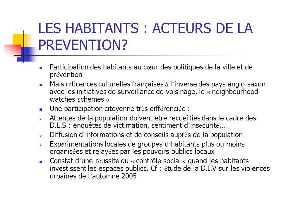 LES HABITANTS : ACTEURS DE LA PREVENTION? Participation des habitants au c œ ur des politiques de la ville et de pr é vention Mais r é ticences cultur
