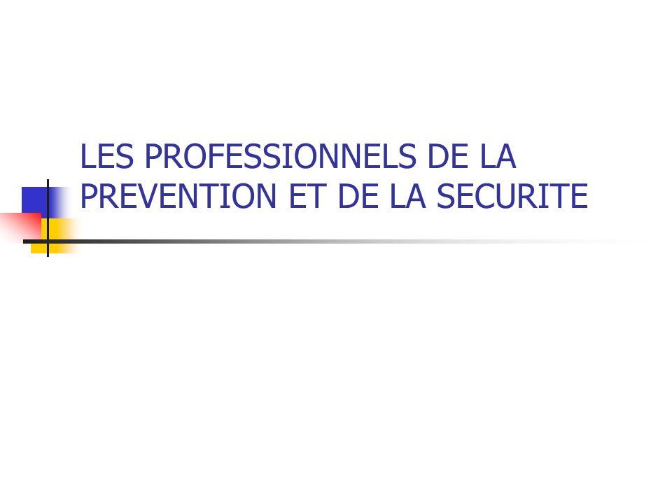 LES PROFESSIONNELS DE LA PREVENTION ET DE LA SECURITE