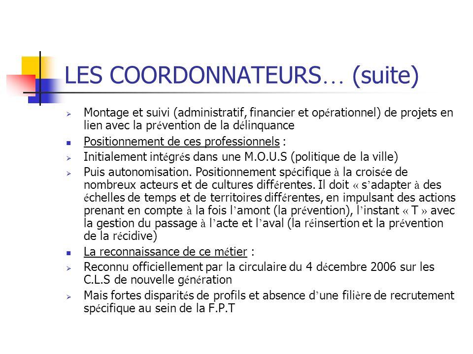 LES COORDONNATEURS … (suite) Montage et suivi (administratif, financier et op é rationnel) de projets en lien avec la pr é vention de la d é linquance