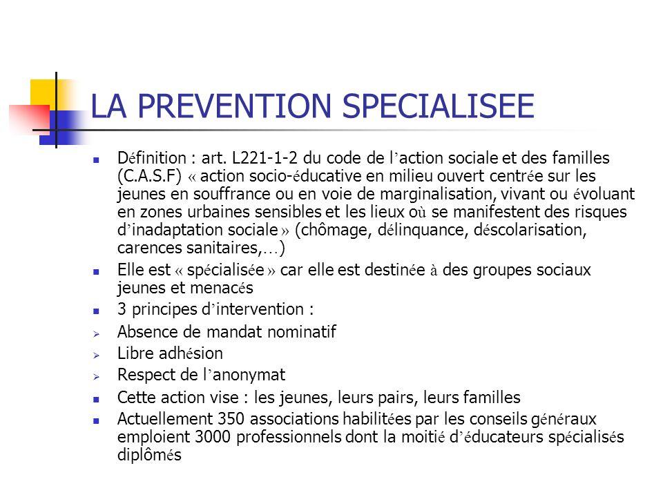 LA PREVENTION SPECIALISEE D é finition : art. L221-1-2 du code de l action sociale et des familles (C.A.S.F) « action socio- é ducative en milieu ouve