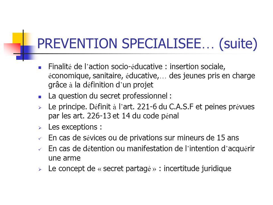 PREVENTION SPECIALISEE … (suite) Finalit é de l action socio- é ducative : insertion sociale, é conomique, sanitaire, é ducative, … des jeunes pris en
