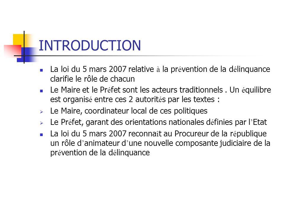 INTRODUCTION La loi du 5 mars 2007 relative à la pr é vention de la d é linquance clarifie le rôle de chacun Le Maire et le Pr é fet sont les acteurs