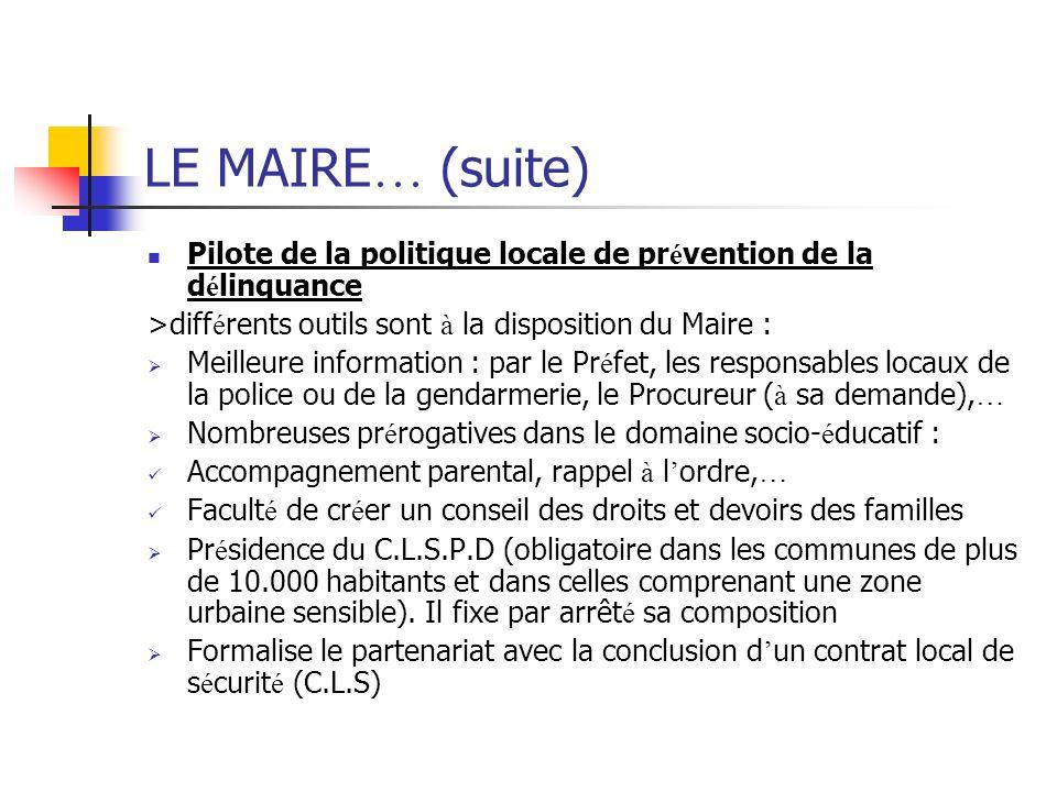 LE MAIRE … (suite) Pilote de la politique locale de pr é vention de la d é linquance >diff é rents outils sont à la disposition du Maire : Meilleure i