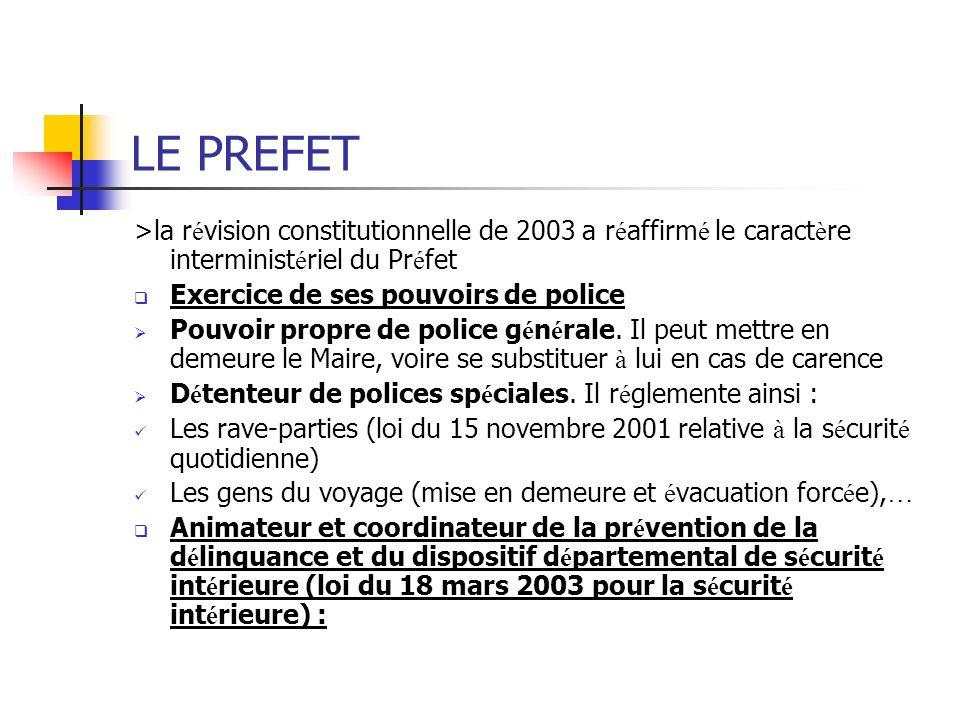 LE PREFET >la r é vision constitutionnelle de 2003 a r é affirm é le caract è re interminist é riel du Pr é fet Exercice de ses pouvoirs de police Pou