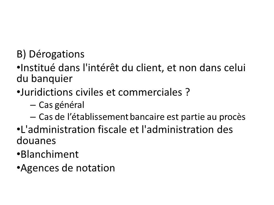 B) Dérogations Institué dans l intérêt du client, et non dans celui du banquier Juridictions civiles et commerciales .